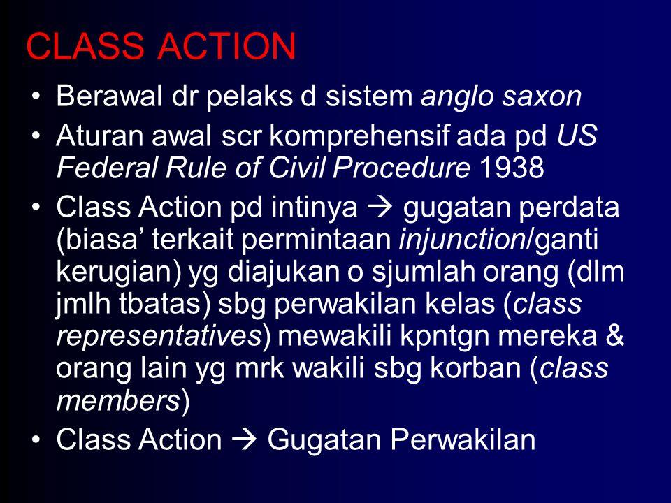 CLASS ACTION Berawal dr pelaks d sistem anglo saxon Aturan awal scr komprehensif ada pd US Federal Rule of Civil Procedure 1938 Class Action pd intiny