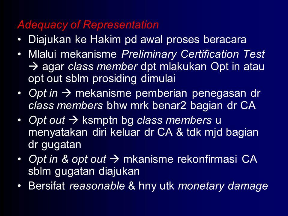 Adequacy of Representation Diajukan ke Hakim pd awal proses beracara Mlalui mekanisme Preliminary Certification Test  agar class member dpt mlakukan