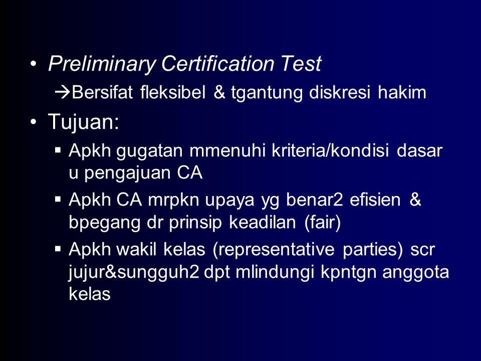 Preliminary Certification Test  Bersifat fleksibel & tgantung diskresi hakim Tujuan:  Apkh gugatan mmenuhi kriteria/kondisi dasar u pengajuan CA  A