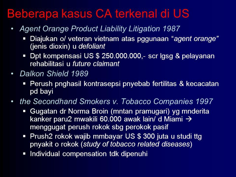 """Beberapa kasus CA terkenal di US Agent Orange Product Liability Litigation 1987  Diajukan o/ veteran vietnam atas pggunaan """"agent orange"""" (jenis diox"""