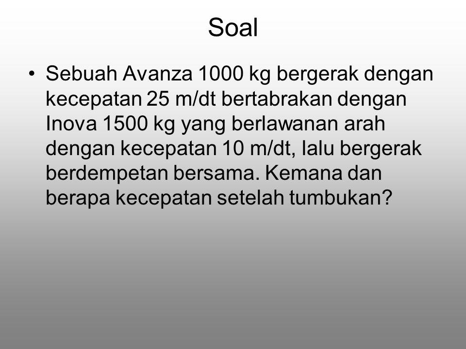 Soal Sebuah Avanza 1000 kg bergerak dengan kecepatan 25 m/dt bertabrakan dengan Inova 1500 kg yang berlawanan arah dengan kecepatan 10 m/dt, lalu bergerak berdempetan bersama.