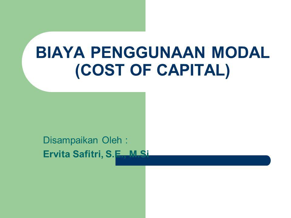 BIAYA PENGGUNAAN MODAL (COST OF CAPITAL) Disampaikan Oleh : Ervita Safitri, S.E., M.Si