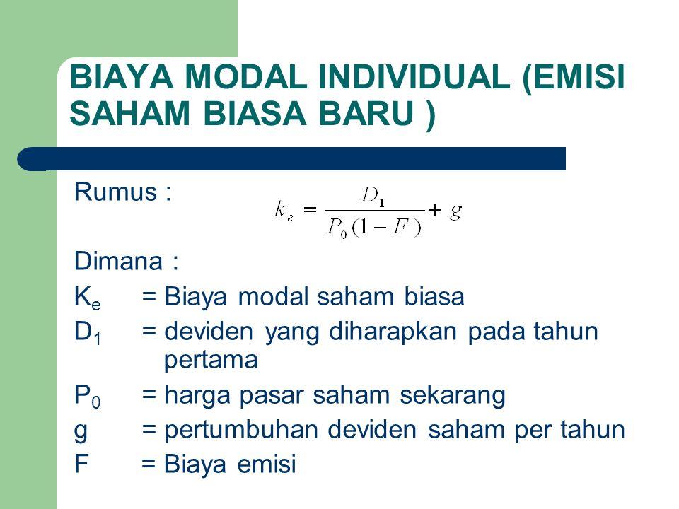 BIAYA MODAL INDIVIDUAL (EMISI SAHAM BIASA BARU ) Rumus : Dimana : K e = Biaya modal saham biasa D 1 = deviden yang diharapkan pada tahun pertama P 0 =