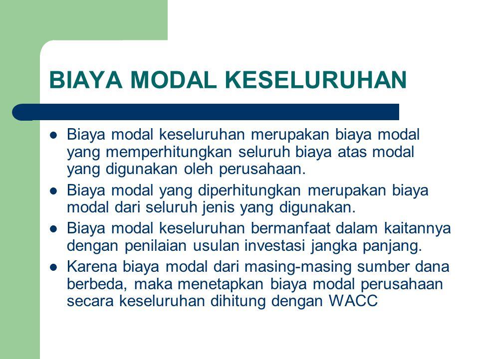 BIAYA MODAL KESELURUHAN Biaya modal keseluruhan merupakan biaya modal yang memperhitungkan seluruh biaya atas modal yang digunakan oleh perusahaan. Bi