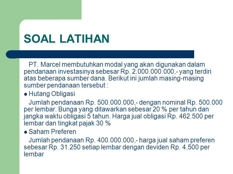 SOAL LATIHAN PT. Marcel membutuhkan modal yang akan digunakan dalam pendanaan investasinya sebesar Rp. 2.000.000.000,- yang terdiri atas beberapa sumb
