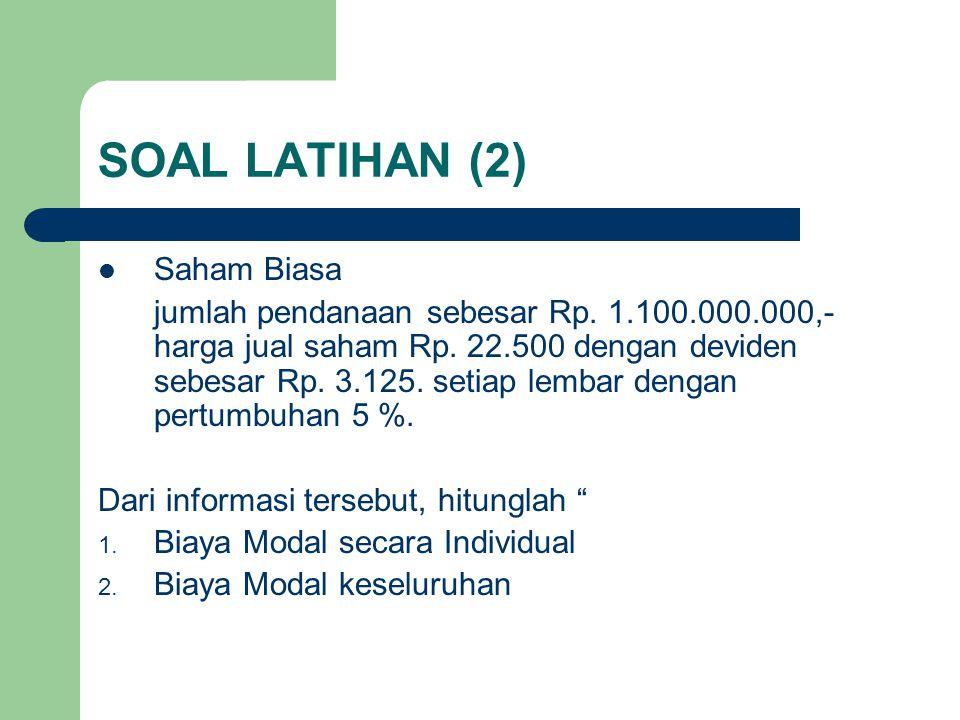 SOAL LATIHAN (2) Saham Biasa jumlah pendanaan sebesar Rp. 1.100.000.000,- harga jual saham Rp. 22.500 dengan deviden sebesar Rp. 3.125. setiap lembar