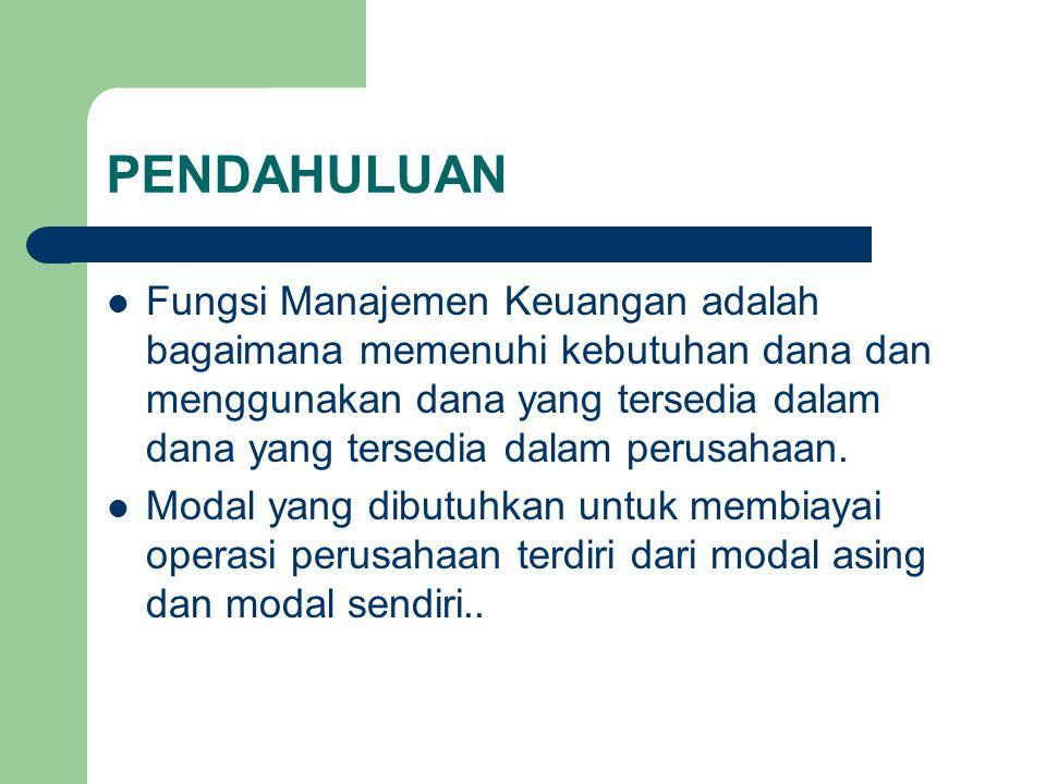 PENDAHULUAN Fungsi Manajemen Keuangan adalah bagaimana memenuhi kebutuhan dana dan menggunakan dana yang tersedia dalam dana yang tersedia dalam perus