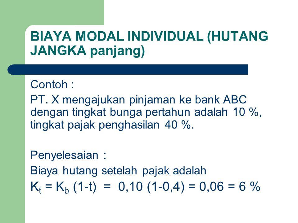 BIAYA MODAL INDIVIDUAL (HUTANG JANGKA panjang) Contoh : PT. X mengajukan pinjaman ke bank ABC dengan tingkat bunga pertahun adalah 10 %, tingkat pajak