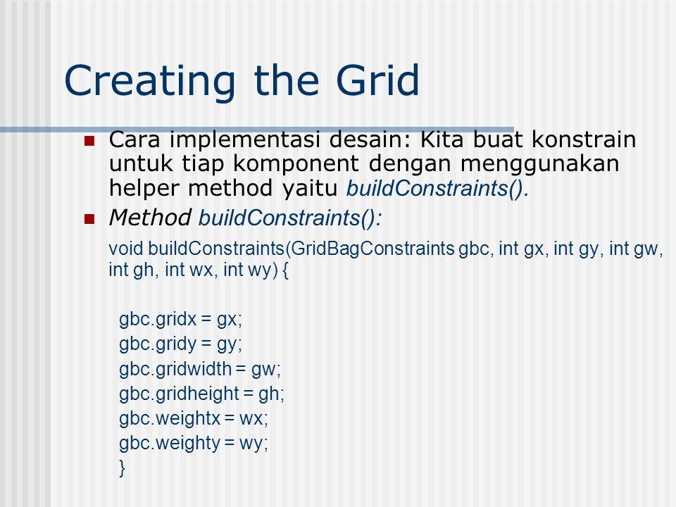Creating the Grid Cara implementasi desain: Kita buat konstrain untuk tiap komponent dengan menggunakan helper method yaitu buildConstraints().
