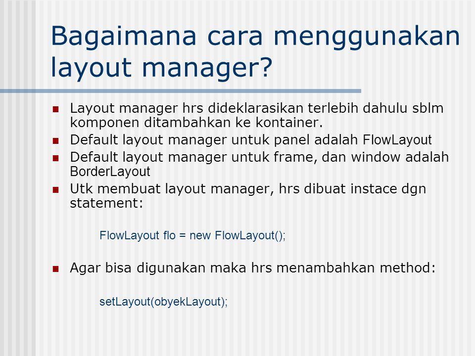 Bagaimana cara menggunakan layout manager.