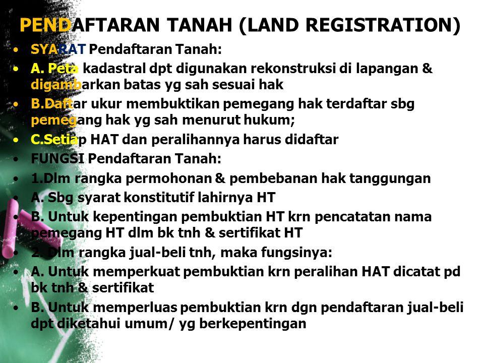 PENDAFTARAN TANAH (LAND REGISTRATION) Pengertian: rangkaian kegiatan yg dilakukan oleh pem, secara trs menerus, berkesinambungan & teratur meliputi: p