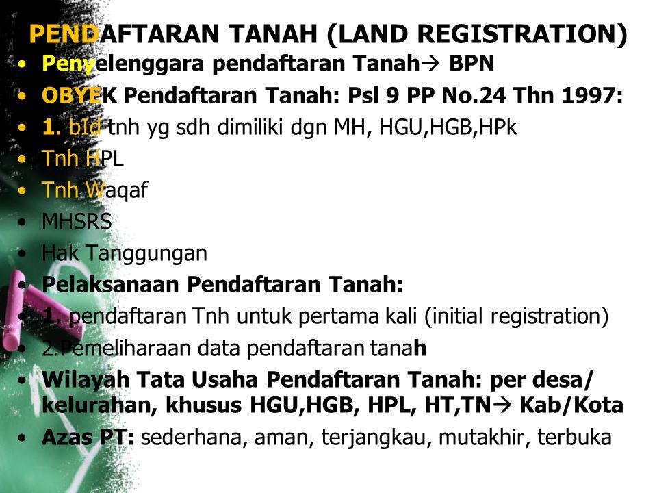 PENDAFTARAN TANAH (LAND REGISTRATION) SYARAT Pendaftaran Tanah: A. Peta kadastral dpt digunakan rekonstruksi di lapangan & digambarkan batas yg sah se