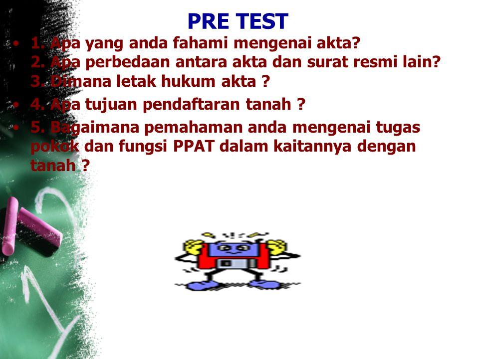 PRE TEST 1.Apa yang anda fahami mengenai akta. 2.