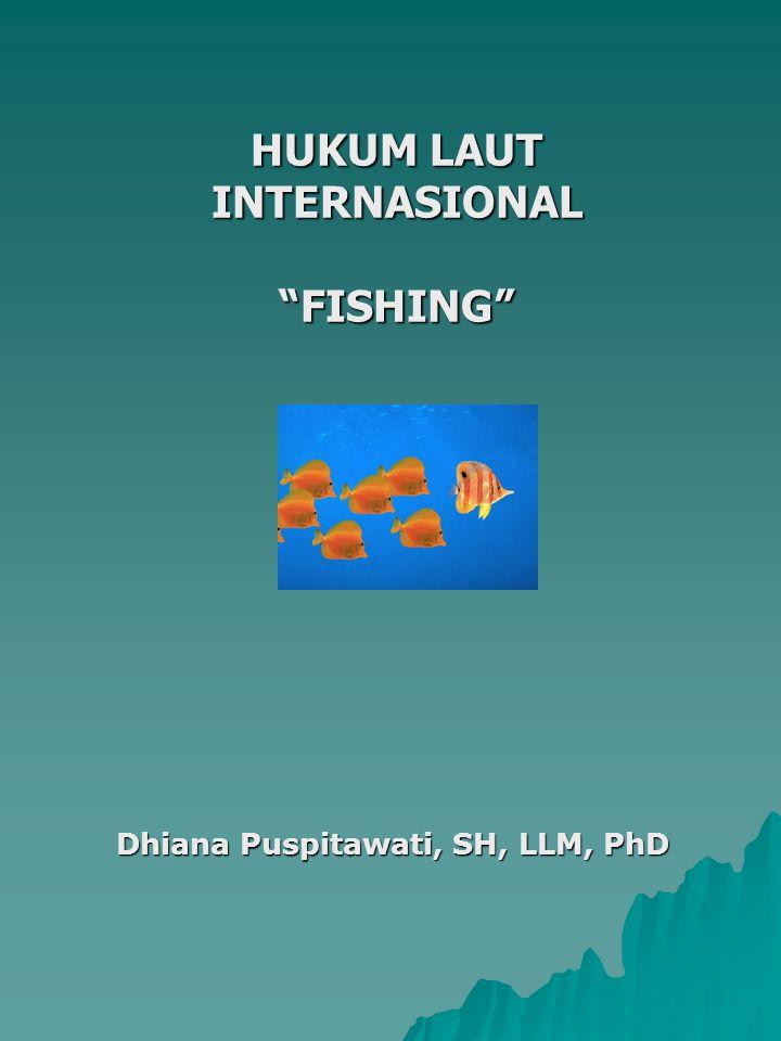 REGULASI FISHING DI LAUT BEBAS  Prinsip Umum: High seas fishing is open to all states, subject to restriction of stradling stocks dan particular species (Ps.