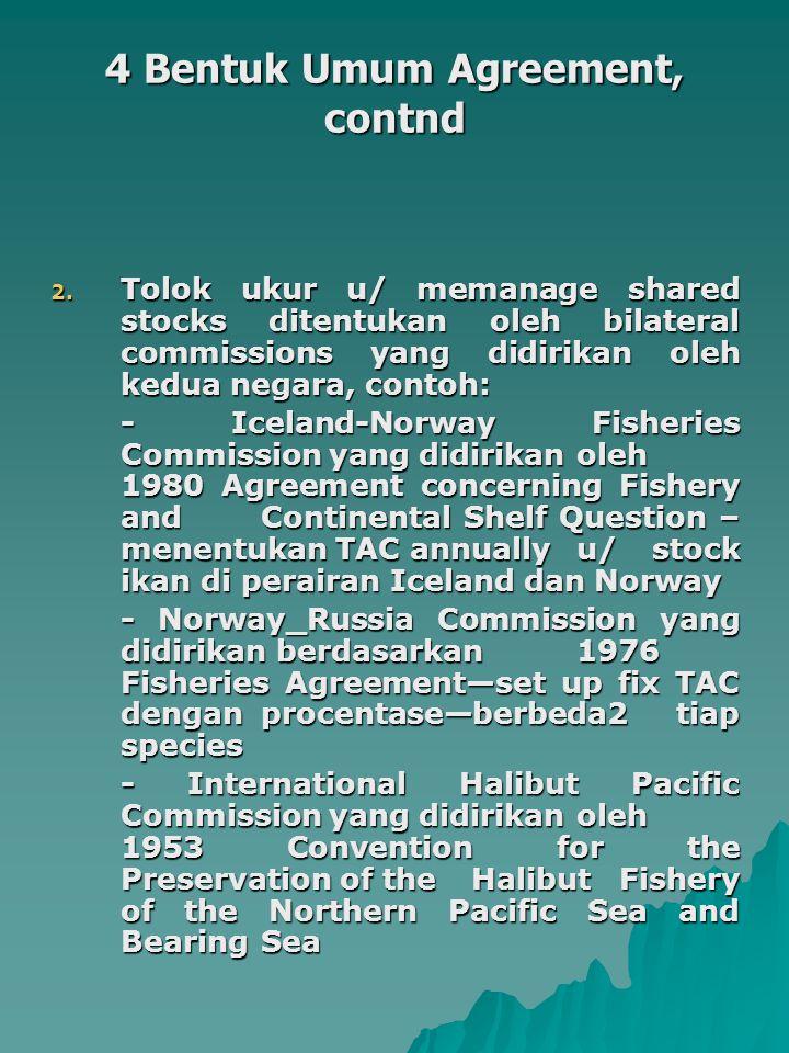 4 Bentuk Umum Agreement, contnd 2. Tolok ukur u/ memanage shared stocks ditentukan oleh bilateral commissions yang didirikan oleh kedua negara, contoh