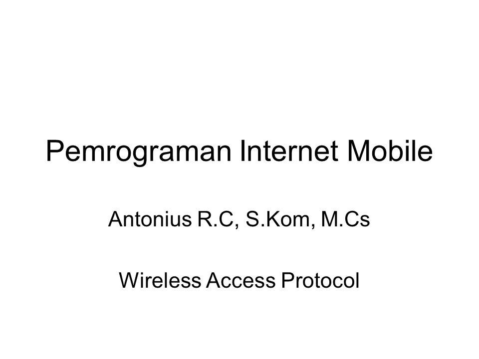 Beberapa Istilah WDP : WAP Datagram Protocol –layer transport yang digunakan untuk mengirim dan menerima pesan/data melalui segala macam pembawa pesan di jaringan, termasuk SMS, USSD, CSD, CDPD, IS-136 paket data dan GPRS.