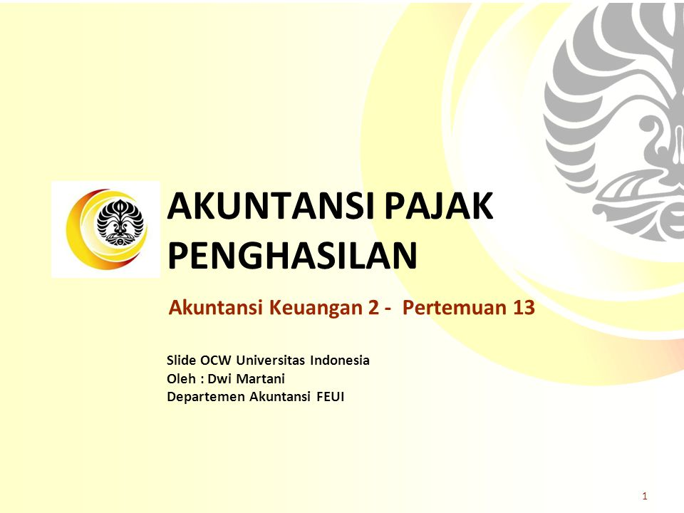 Slide OCW Universitas Indonesia Oleh : Dwi Martani Departemen Akuntansi FEUI AKUNTANSI PAJAK PENGHASILAN Akuntansi Keuangan 2 - Pertemuan 13 1