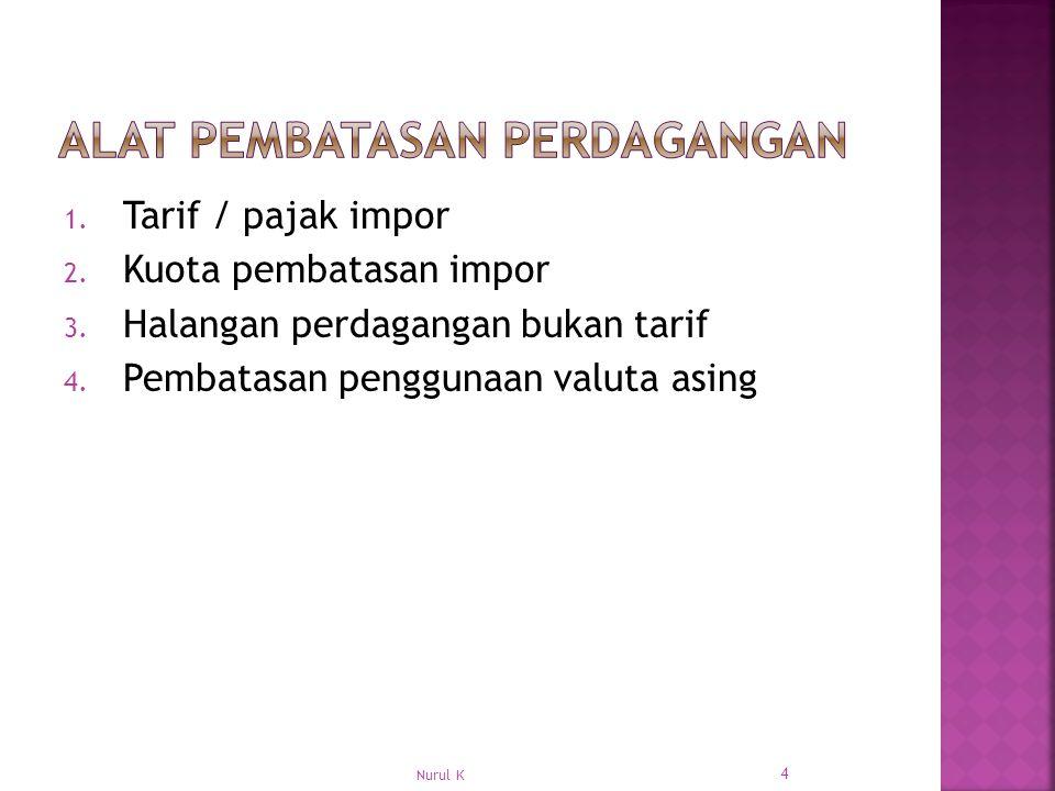 1.Tarif / pajak impor 2. Kuota pembatasan impor 3.