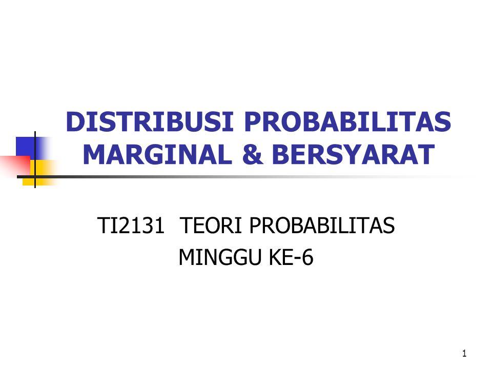 1 DISTRIBUSI PROBABILITAS MARGINAL & BERSYARAT TI2131 TEORI PROBABILITAS MINGGU KE-6