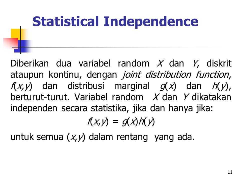 11 Statistical Independence Diberikan dua variabel random X dan Y, diskrit ataupun kontinu, dengan joint distribution function, f(x,y) dan distribusi