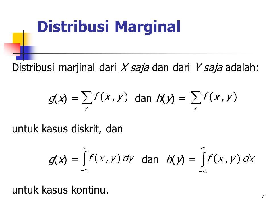 7 Distribusi Marginal Distribusi marjinal dari X saja dan dari Y saja adalah: g(x) = dan h(y) = untuk kasus diskrit, dan g(x) = dan h(y) = untuk kasus