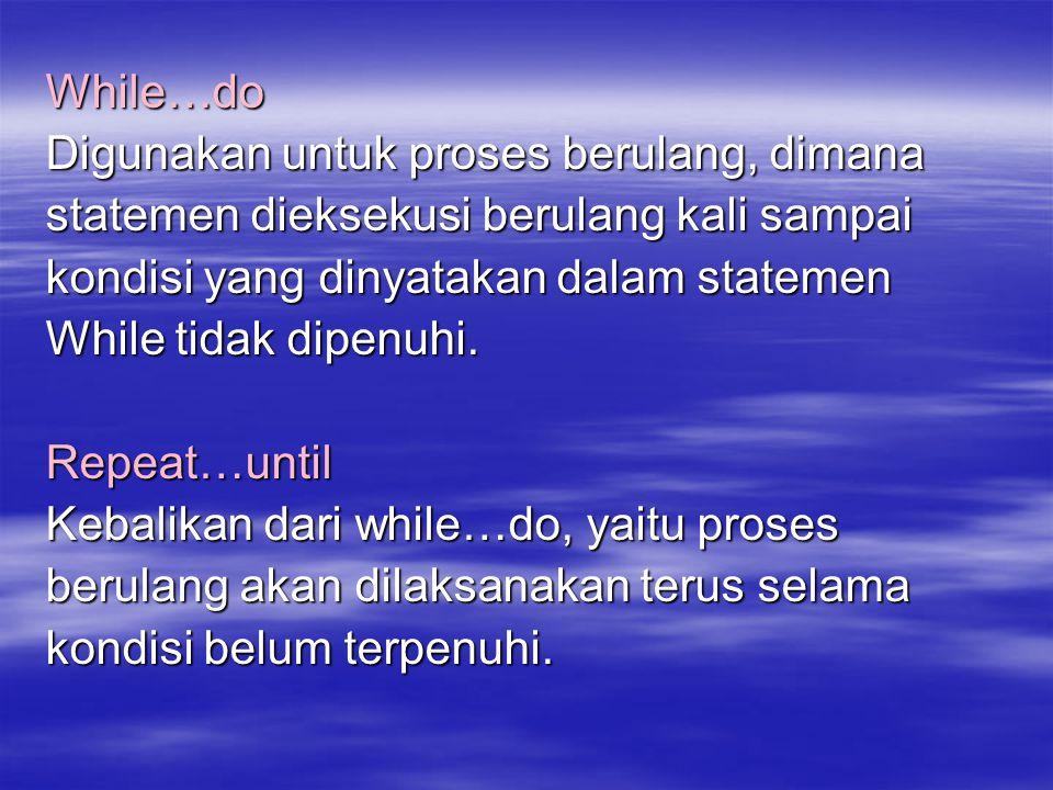 For…do Digunakan untuk proses berulang mulai dari batas awal sampai batas akhir yang ada pada statemen For nya.