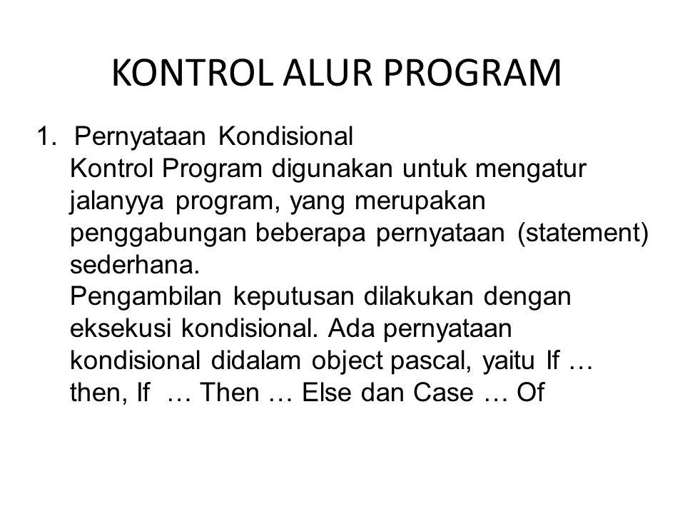KONTROL ALUR PROGRAM 1.Pernyataan Kondisional Kontrol Program digunakan untuk mengatur jalanyya program, yang merupakan penggabungan beberapa pernyata