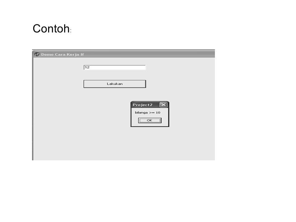 Program procedure TForm1.Button1Click(Sender: TObject); Var Bilangan : Integer; begin Bilangan := StrToInt (Edit1.Text); If Bilangan >= 10 then ShowMessage ( bilanga >= 10 ); end;