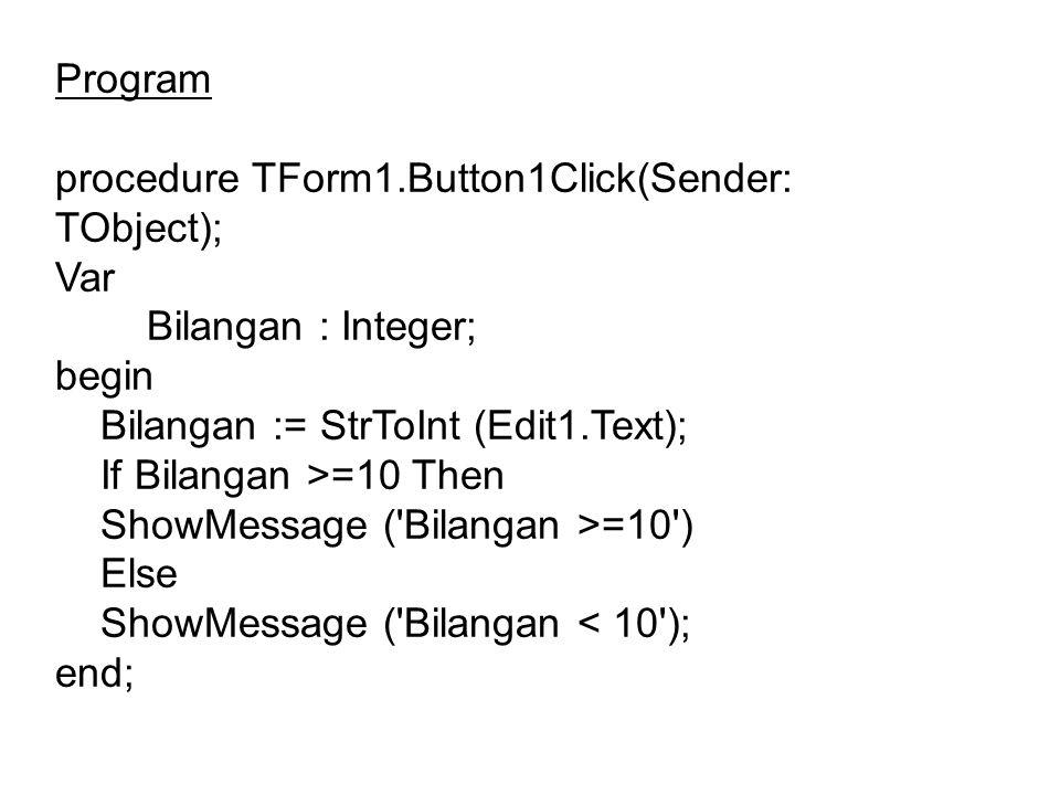 Program procedure TForm1.Button1Click(Sender: TObject); Var Bilangan : Integer; begin Bilangan := StrToInt (Edit1.Text); If Bilangan >=10 Then ShowMes