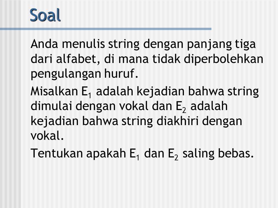 Soal Anda menulis string dengan panjang tiga dari alfabet, di mana tidak diperbolehkan pengulangan huruf. Misalkan E 1 adalah kejadian bahwa string di