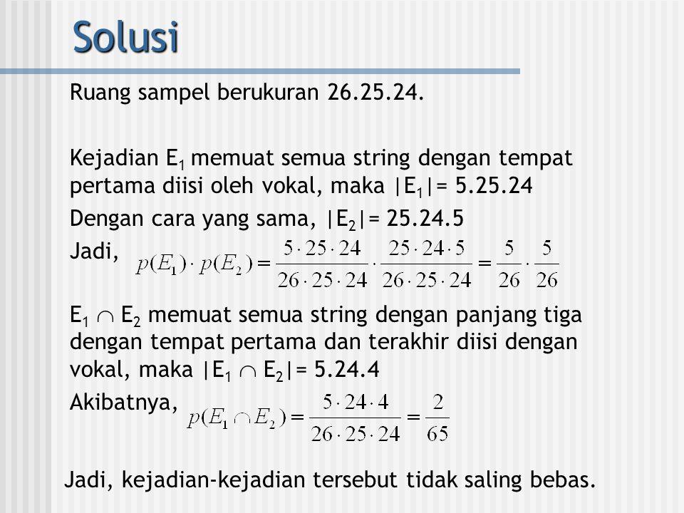 Solusi Ruang sampel berukuran 26.25.24. Kejadian E 1 memuat semua string dengan tempat pertama diisi oleh vokal, maka |E 1 |= 5.25.24 Dengan cara yang