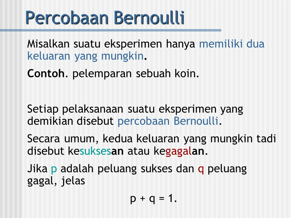 Percobaan Bernoulli Misalkan suatu eksperimen hanya memiliki dua keluaran yang mungkin.