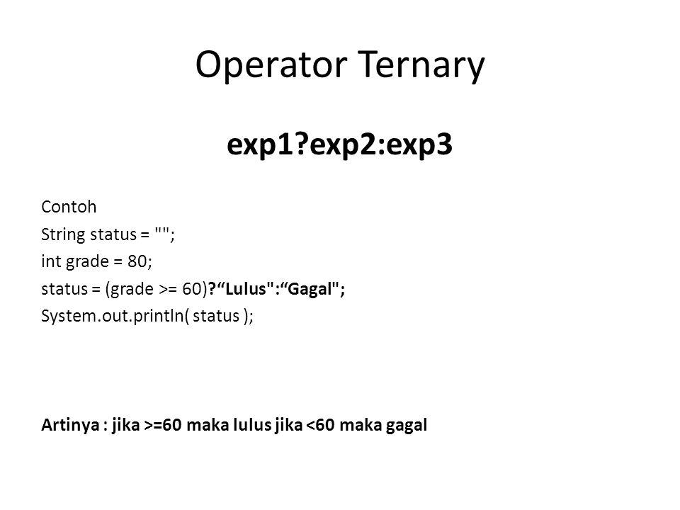 Operator Ternary exp1?exp2:exp3 Contoh String status =