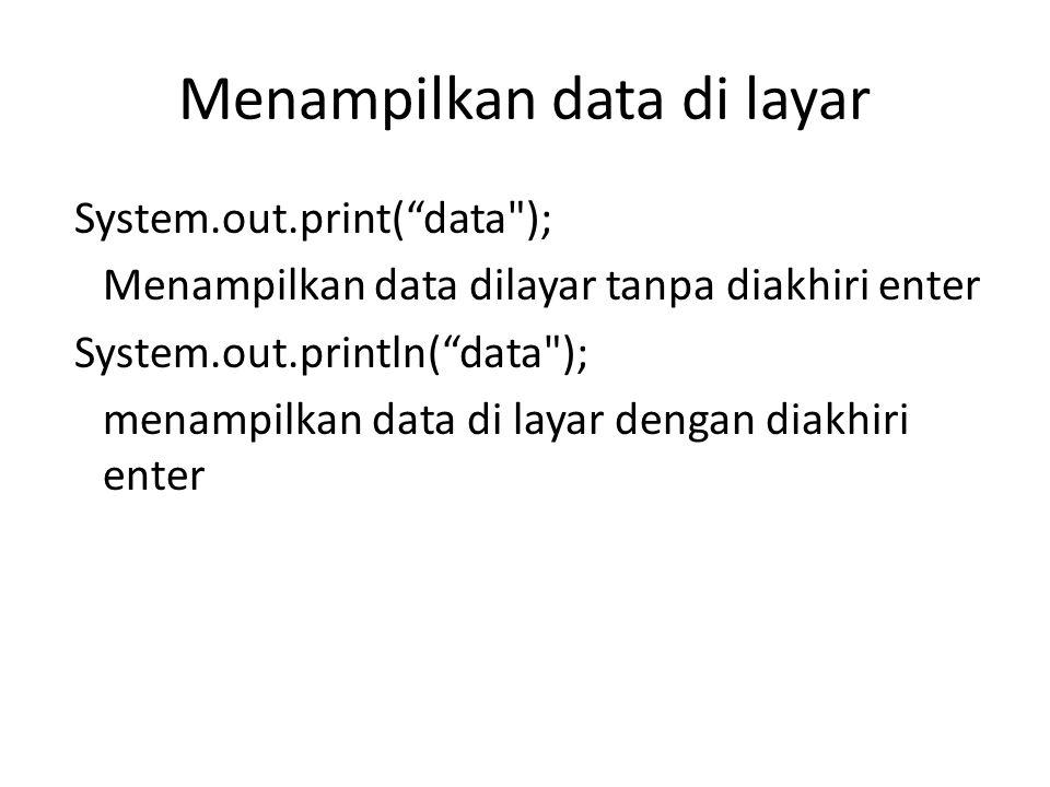 """Menampilkan data di layar System.out.print(""""data"""