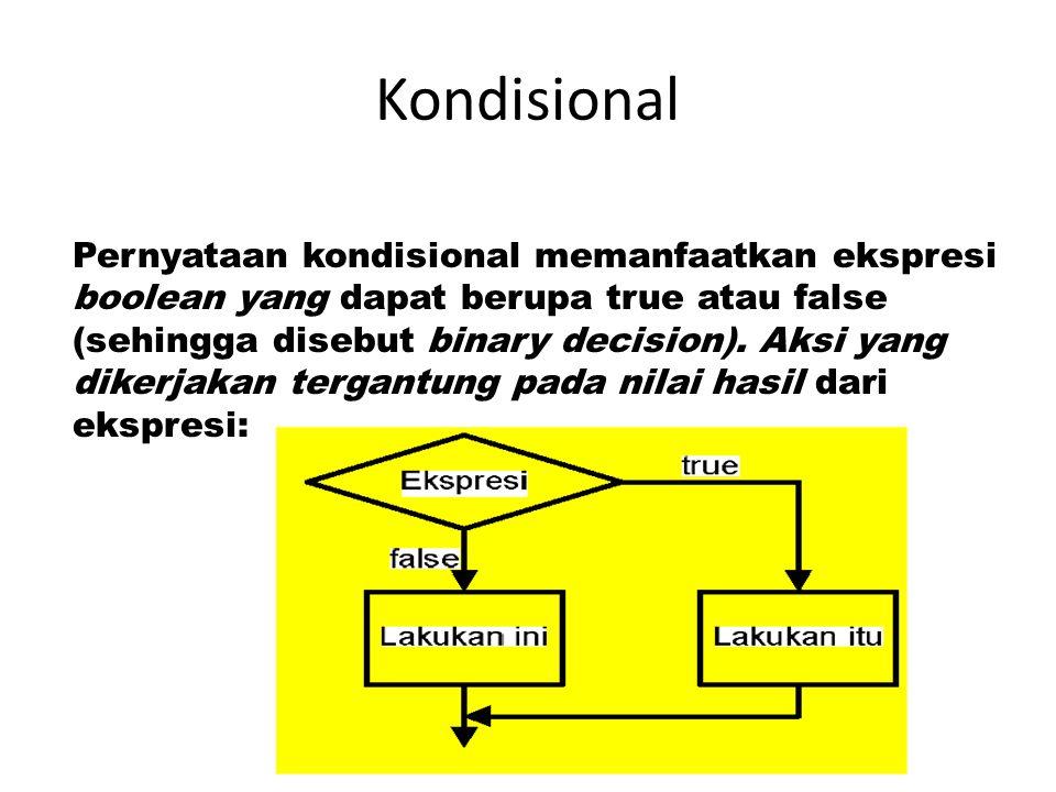 Kondisional Pernyataan kondisional memanfaatkan ekspresi boolean yang dapat berupa true atau false (sehingga disebut binary decision). Aksi yang diker