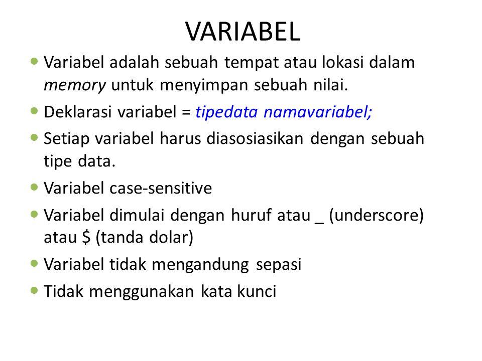 VARIABEL Variabel adalah sebuah tempat atau lokasi dalam memory untuk menyimpan sebuah nilai. Deklarasi variabel = tipedata namavariabel; Setiap varia