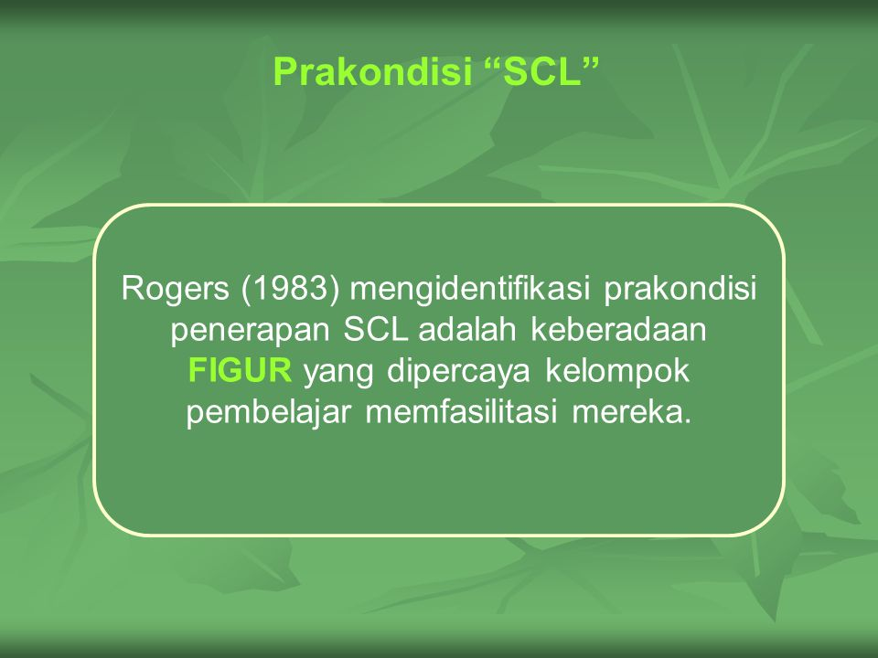TCL LOW LEVEL OF STUDENT CHOICE LOW LEVEL OF STUDENT CHOICE STUDENT PASSIVE STUDENT PASSIVE POWER IS PRIMARILY WITH TEACHER POWER IS PRIMARILY WITH TEACHER SCL SCL HIGH LEVEL OF STUDENT CHOICE HIGH LEVEL OF STUDENT CHOICE STUDENT ACTIVE STUDENT ACTIVE POWER IS PRIMARILY WITH THE STUDENT POWER IS PRIMARILY WITH THE STUDENT TCL – SCL: Sebuah Kontinum