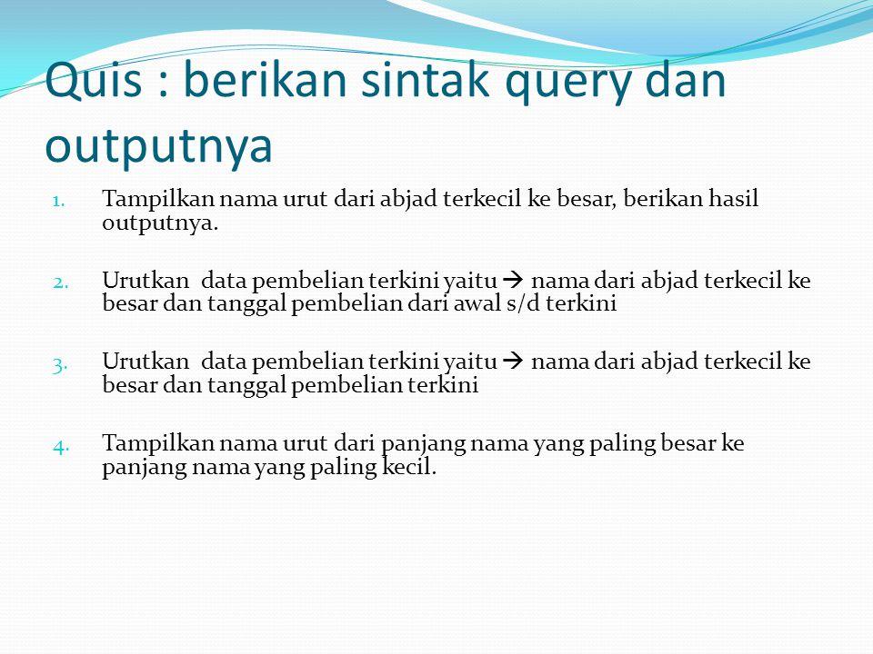 Quis : berikan sintak query dan outputnya 1.