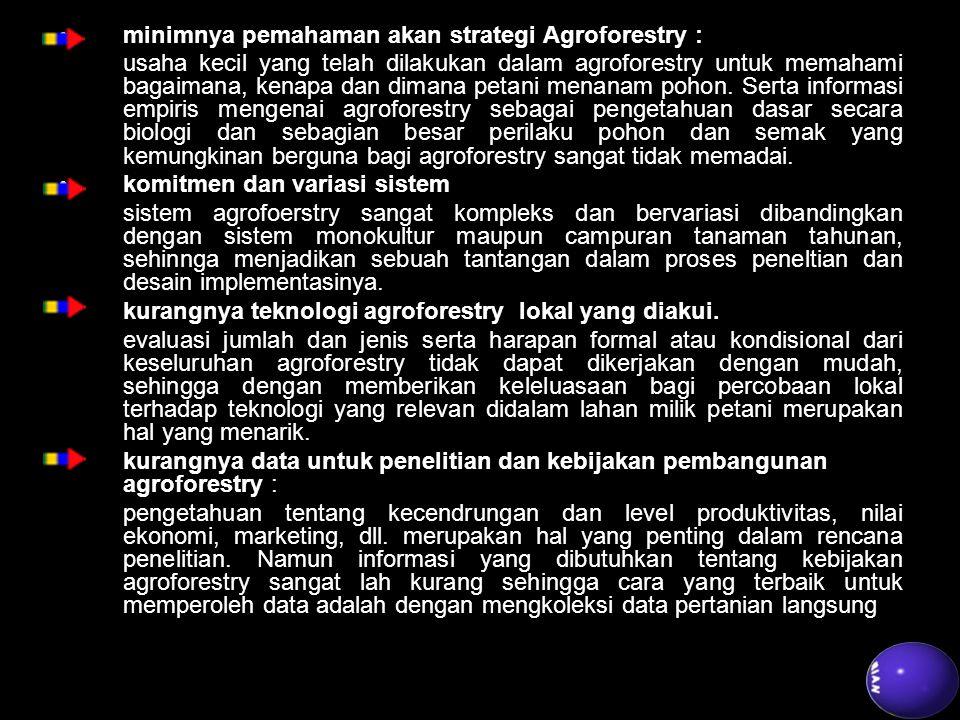 minimnya pemahaman akan strategi Agroforestry : usaha kecil yang telah dilakukan dalam agroforestry untuk memahami bagaimana, kenapa dan dimana petani