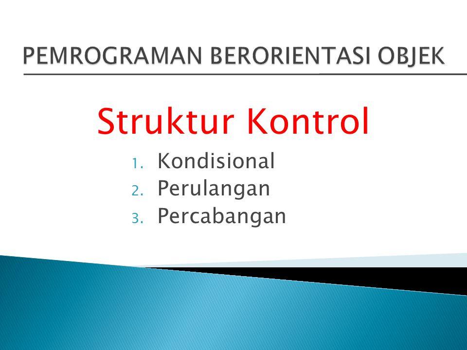 Struktur Kontrol 1. Kondisional 2. Perulangan 3. Percabangan