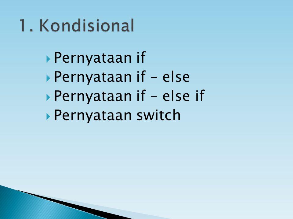  Pernyataan if  Pernyataan if – else  Pernyataan if – else if  Pernyataan switch
