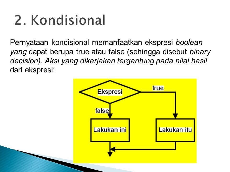 Pernyataan kondisional memanfaatkan ekspresi boolean yang dapat berupa true atau false (sehingga disebut binary decision). Aksi yang dikerjakan tergan