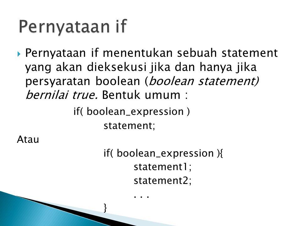  Pernyataan if menentukan sebuah statement yang akan dieksekusi jika dan hanya jika persyaratan boolean (boolean statement) bernilai true. Bentuk umu