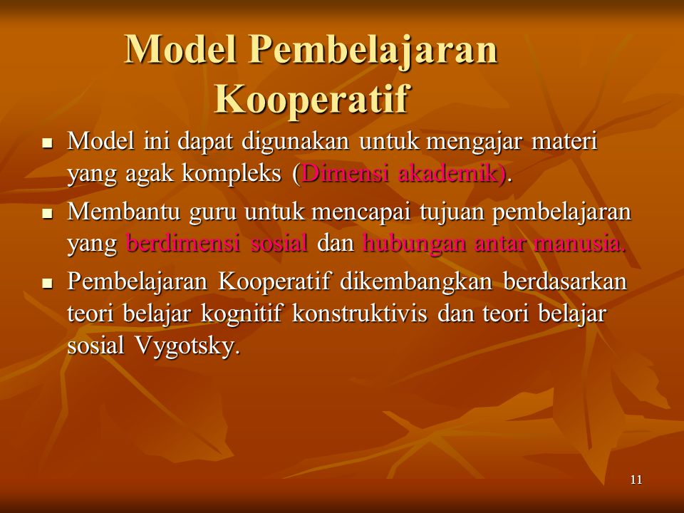 11 Model Pembelajaran Kooperatif Model ini dapat digunakan untuk mengajar materi yang agak kompleks (Dimensi akademik). Model ini dapat digunakan untu