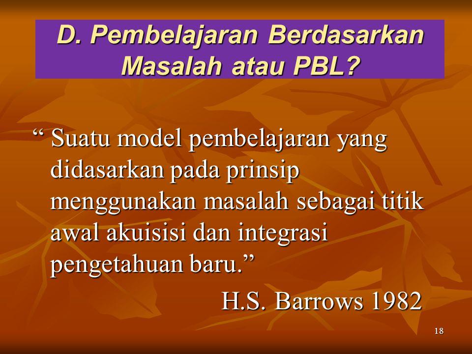 18 D.Pembelajaran Berdasarkan Masalah atau PBL.