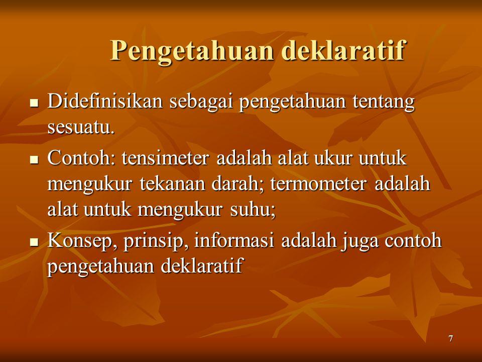 7 Pengetahuan deklaratif Didefinisikan sebagai pengetahuan tentang sesuatu. Didefinisikan sebagai pengetahuan tentang sesuatu. Contoh: tensimeter adal