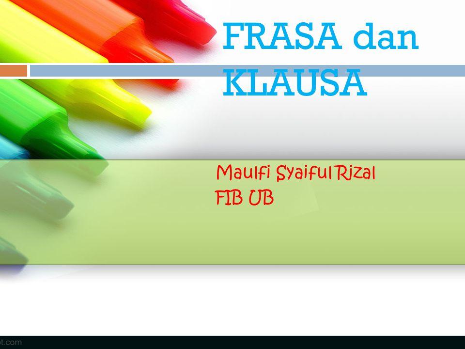 FRASA dan KLAUSA Maulfi Syaiful Rizal FIB UB
