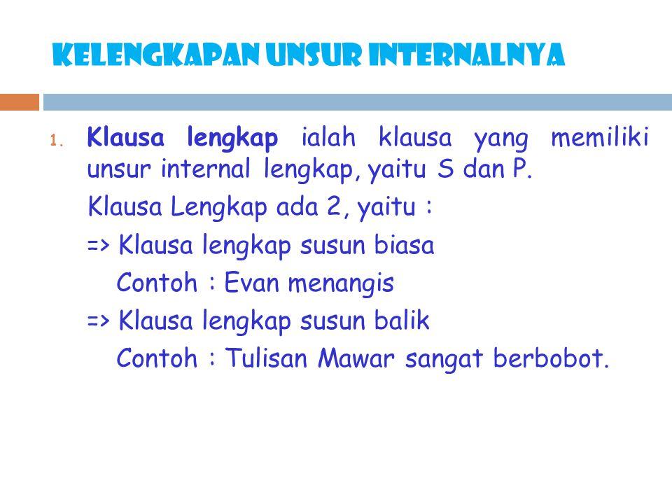 Kelengkapan unsur internalnya 1. Klausa lengkap ialah klausa yang memiliki unsur internal lengkap, yaitu S dan P. Klausa Lengkap ada 2, yaitu : => Kla