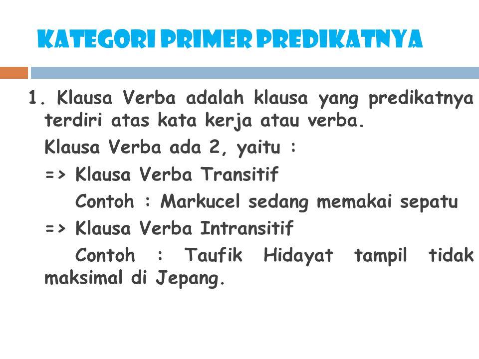 Kategori primer predikatnya 1. Klausa Verba adalah klausa yang predikatnya terdiri atas kata kerja atau verba. Klausa Verba ada 2, yaitu : => Klausa V