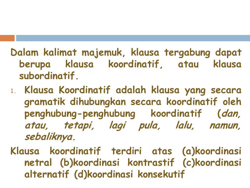 Dalam kalimat majemuk, klausa tergabung dapat berupa klausa koordinatif, atau klausa subordinatif. 1. Klausa Koordinatif adalah klausa yang secara gra